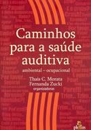Caminhos para a Saúde Auditiva, Thais C. Morata e Fernanda Zucki (organizadoras), Editora Plexus, 2005, São Paulo.